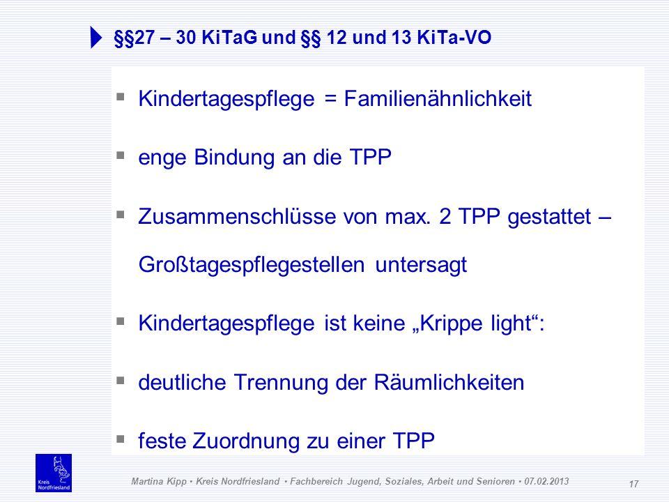 Martina Kipp Kreis Nordfriesland Fachbereich Jugend, Soziales, Arbeit und Senioren 07.02.2013 17 §§27 – 30 KiTaG und §§ 12 und 13 KiTa-VO Kindertagesp
