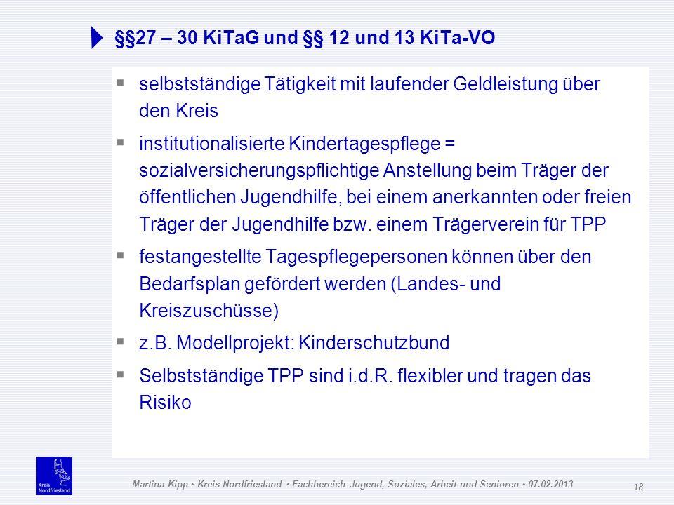 Martina Kipp Kreis Nordfriesland Fachbereich Jugend, Soziales, Arbeit und Senioren 07.02.2013 18 §§27 – 30 KiTaG und §§ 12 und 13 KiTa-VO selbstständi