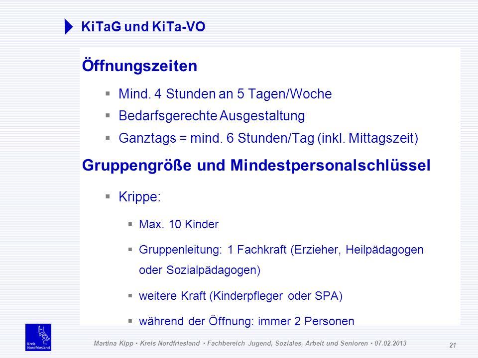 Martina Kipp Kreis Nordfriesland Fachbereich Jugend, Soziales, Arbeit und Senioren 07.02.2013 21 KiTaG und KiTa-VO Öffnungszeiten Mind. 4 Stunden an 5