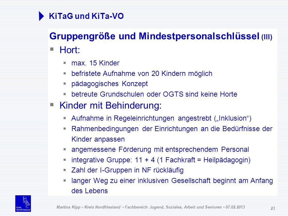 Martina Kipp Kreis Nordfriesland Fachbereich Jugend, Soziales, Arbeit und Senioren 07.02.2013 23 KiTaG und KiTa-VO Gruppengröße und Mindestpersonalsch
