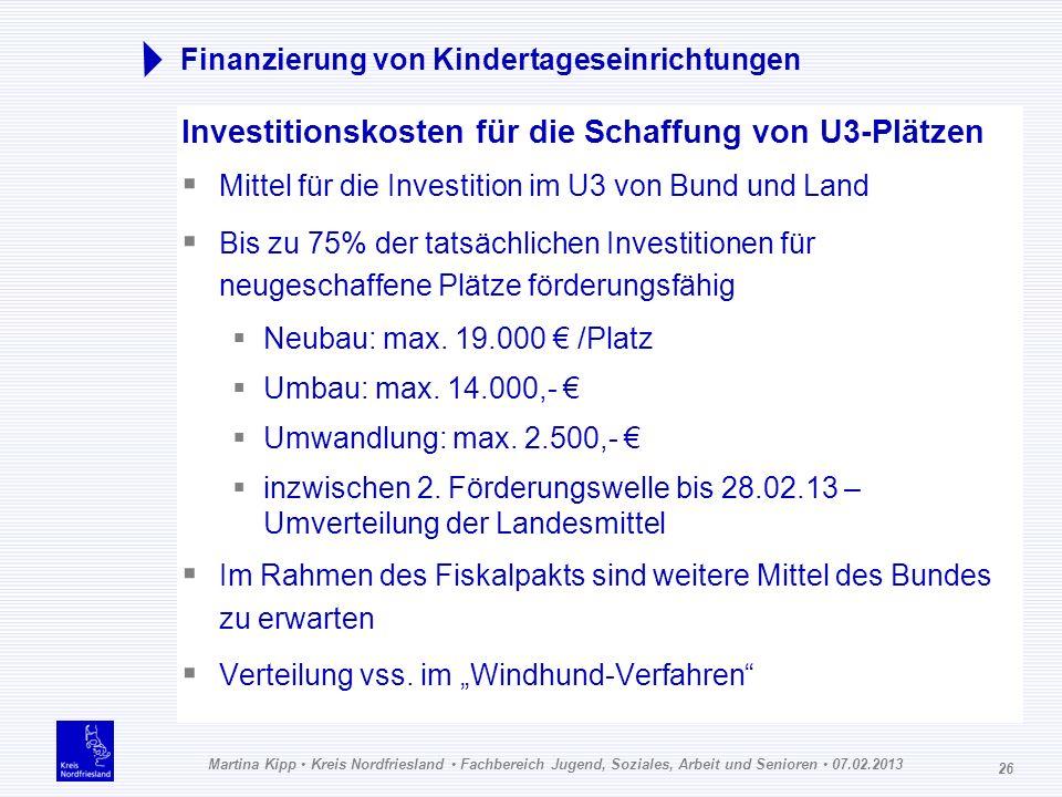 Martina Kipp Kreis Nordfriesland Fachbereich Jugend, Soziales, Arbeit und Senioren 07.02.2013 26 Finanzierung von Kindertageseinrichtungen Investition