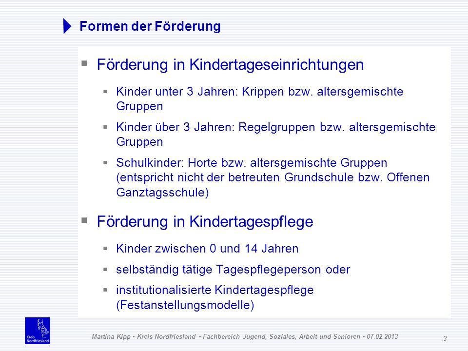 Martina Kipp Kreis Nordfriesland Fachbereich Jugend, Soziales, Arbeit und Senioren 07.02.2013 3 Formen der Förderung Förderung in Kindertageseinrichtu