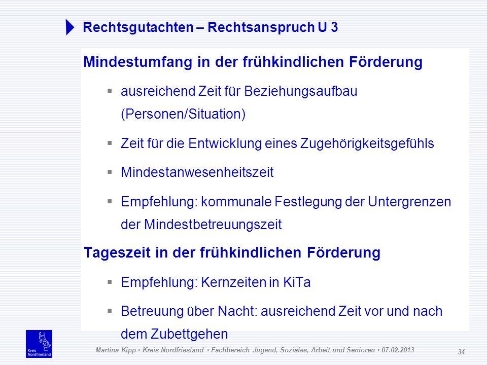 Martina Kipp Kreis Nordfriesland Fachbereich Jugend, Soziales, Arbeit und Senioren 07.02.2013 34 Rechtsgutachten – Rechtsanspruch U 3 Mindestumfang in