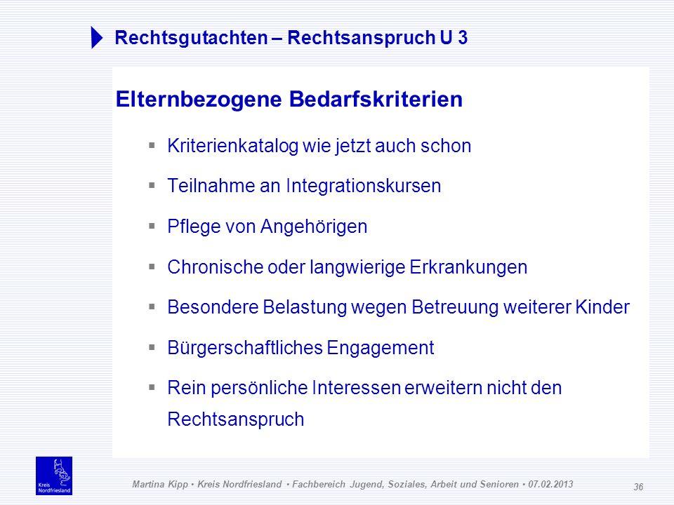Martina Kipp Kreis Nordfriesland Fachbereich Jugend, Soziales, Arbeit und Senioren 07.02.2013 36 Rechtsgutachten – Rechtsanspruch U 3 Elternbezogene B