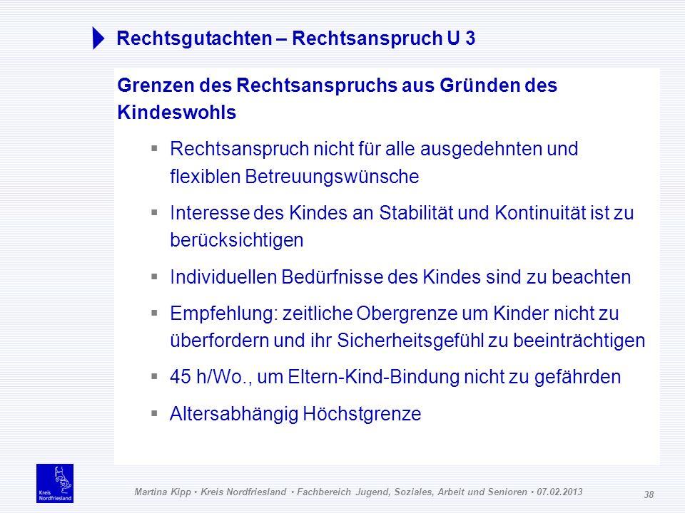 Martina Kipp Kreis Nordfriesland Fachbereich Jugend, Soziales, Arbeit und Senioren 07.02.2013 38 Rechtsgutachten – Rechtsanspruch U 3 Grenzen des Rech
