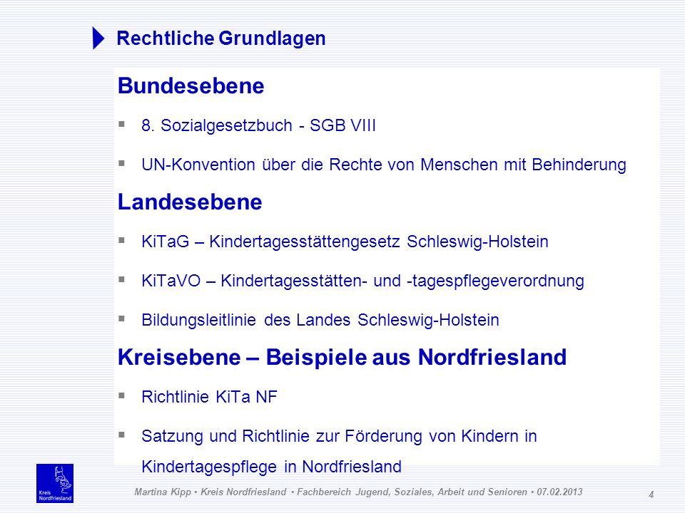 Martina Kipp Kreis Nordfriesland Fachbereich Jugend, Soziales, Arbeit und Senioren 07.02.2013 4 Rechtliche Grundlagen Bundesebene 8. Sozialgesetzbuch