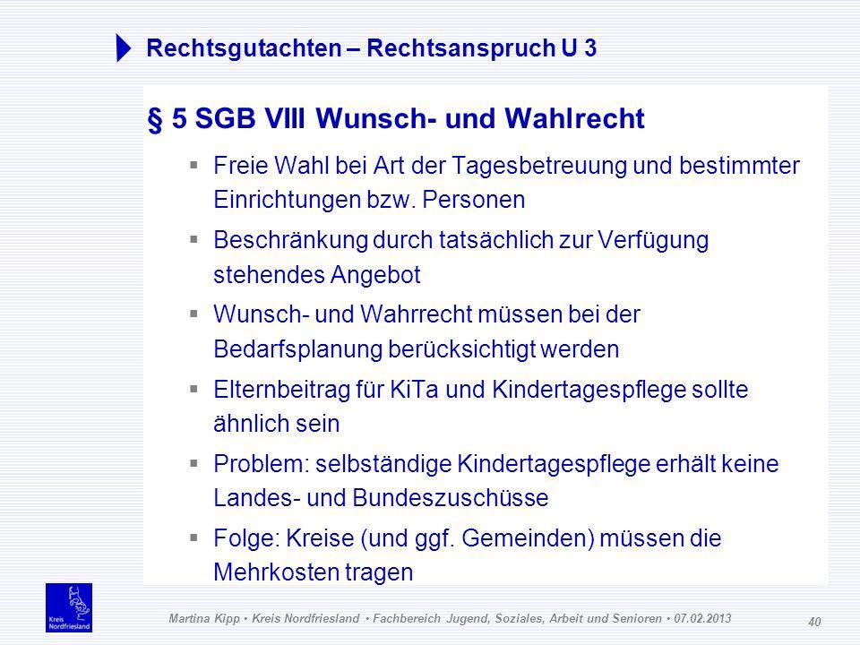 Martina Kipp Kreis Nordfriesland Fachbereich Jugend, Soziales, Arbeit und Senioren 07.02.2013 40 Rechtsgutachten – Rechtsanspruch U 3 § 5 SGB VIII Wun