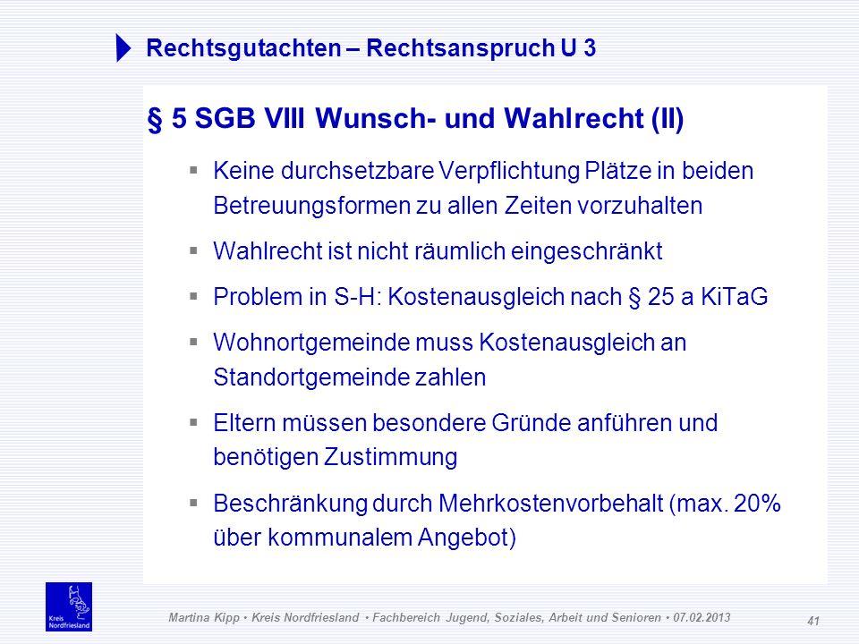 Martina Kipp Kreis Nordfriesland Fachbereich Jugend, Soziales, Arbeit und Senioren 07.02.2013 41 Rechtsgutachten – Rechtsanspruch U 3 § 5 SGB VIII Wun