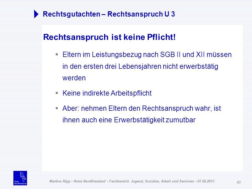 Martina Kipp Kreis Nordfriesland Fachbereich Jugend, Soziales, Arbeit und Senioren 07.02.2013 43 Rechtsgutachten – Rechtsanspruch U 3 Rechtsanspruch i