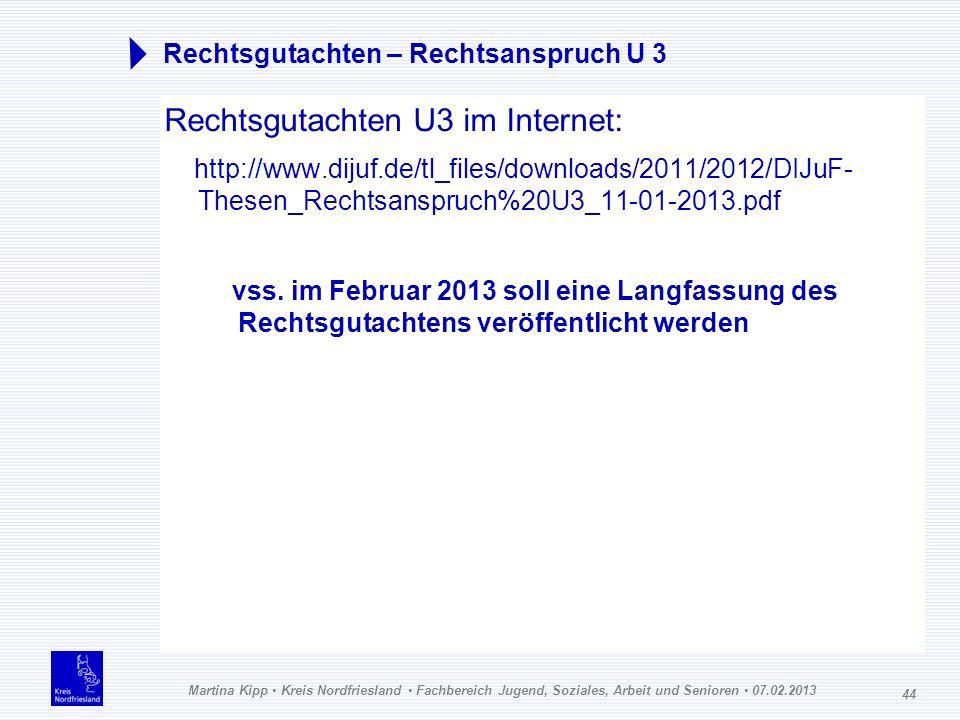 Martina Kipp Kreis Nordfriesland Fachbereich Jugend, Soziales, Arbeit und Senioren 07.02.2013 44 Rechtsgutachten – Rechtsanspruch U 3 Rechtsgutachten