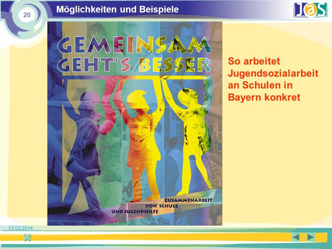 20 Jugendsozialarbeit an Schulen 13.03.2014 Möglichkeiten und Beispiele So arbeitet Jugendsozialarbeit an Schulen in Bayern konkret