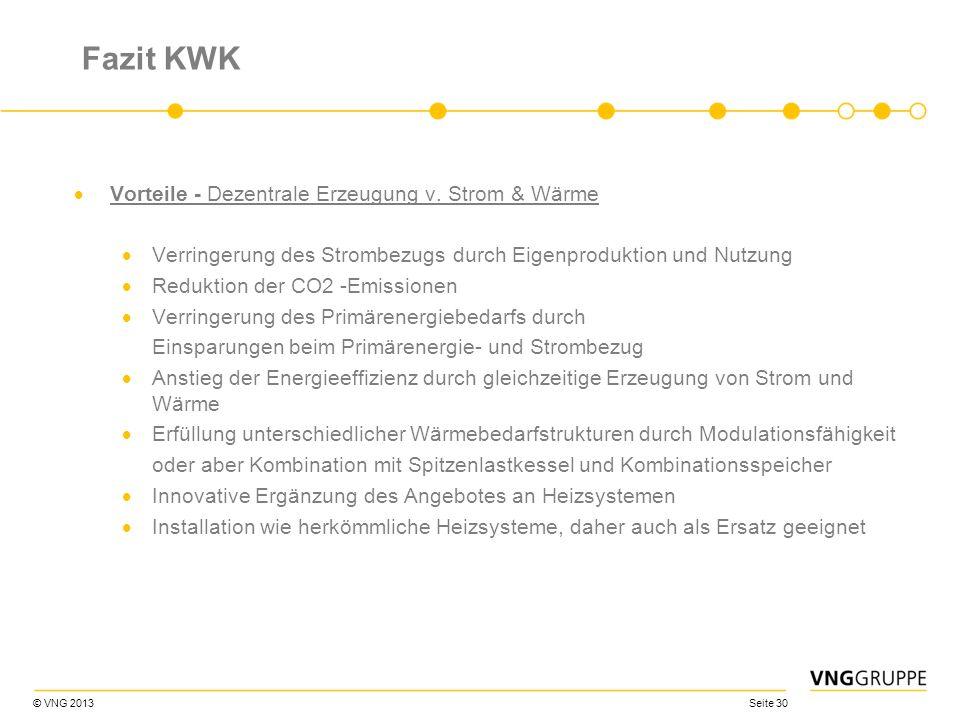 © VNG 2013 Seite 30 Fazit KWK Vorteile - Dezentrale Erzeugung v. Strom & Wärme Verringerung des Strombezugs durch Eigenproduktion und Nutzung Reduktio