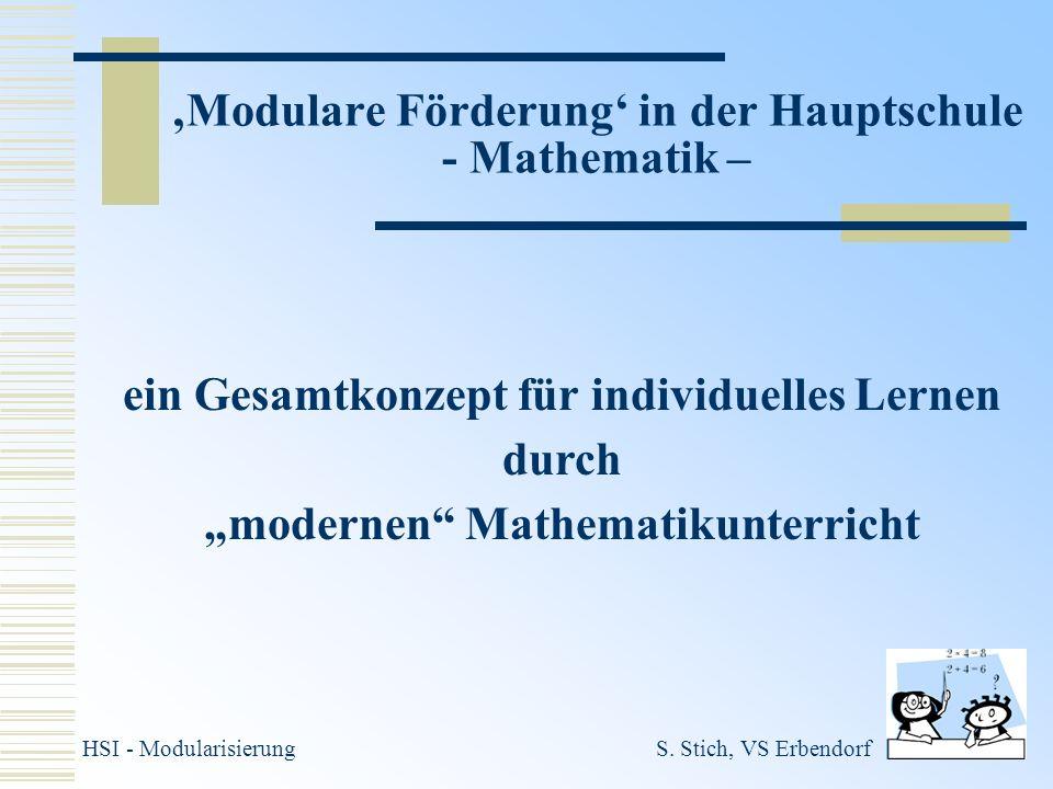 ein Gesamtkonzept für individuelles Lernen durch modernen Mathematikunterricht HSI - ModularisierungS. Stich, VS Erbendorf Modulare Förderung in der H