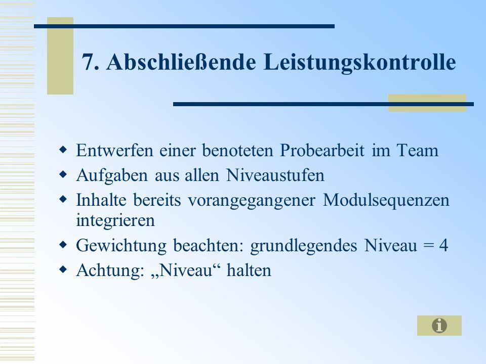 7. Abschließende Leistungskontrolle Entwerfen einer benoteten Probearbeit im Team Aufgaben aus allen Niveaustufen Inhalte bereits vorangegangener Modu