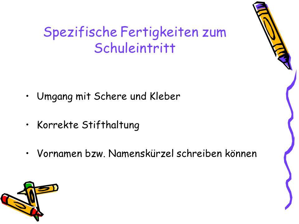 Spezifische Fertigkeiten zum Schuleintritt Umgang mit Schere und Kleber Korrekte Stifthaltung Vornamen bzw.