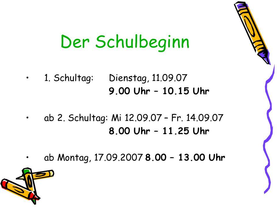 Der Schulbeginn 1. Schultag: Dienstag, 11.09.07 9.00 Uhr – 10.15 Uhr ab 2. Schultag: Mi 12.09.07 – Fr. 14.09.07 8.00 Uhr – 11.25 Uhr ab Montag, 17.09.