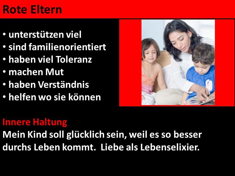 unterstützen viel sind familienorientiert haben viel Toleranz machen Mut haben Verständnis helfen wo sie können Innere Haltung Mein Kind soll glücklic