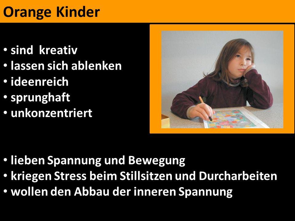 Orange Kinder sind kreativ lassen sich ablenken ideenreich sprunghaft unkonzentriert lieben Spannung und Bewegung kriegen Stress beim Stillsitzen und