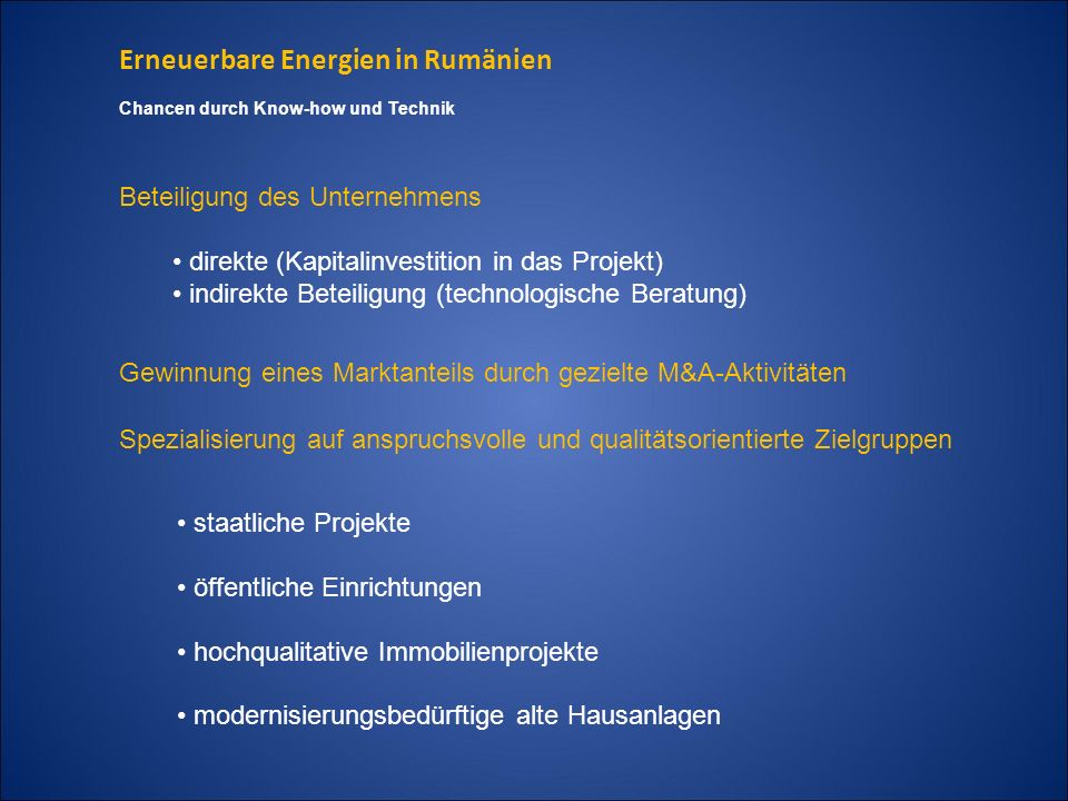 Erneuerbare Energien in Rumänien Chancen durch Know-how und Technik Beteiligung des Unternehmens direkte (Kapitalinvestition in das Projekt) indirekte