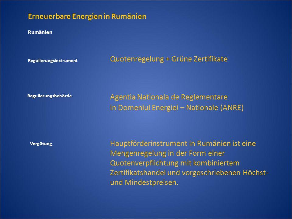 Erneuerbare Energien in Rumänien Regulierungsinstrument Quotenregelung + Grüne Zertifikate Regulierungsbehörde Agentia Nationala de Reglementare in Do