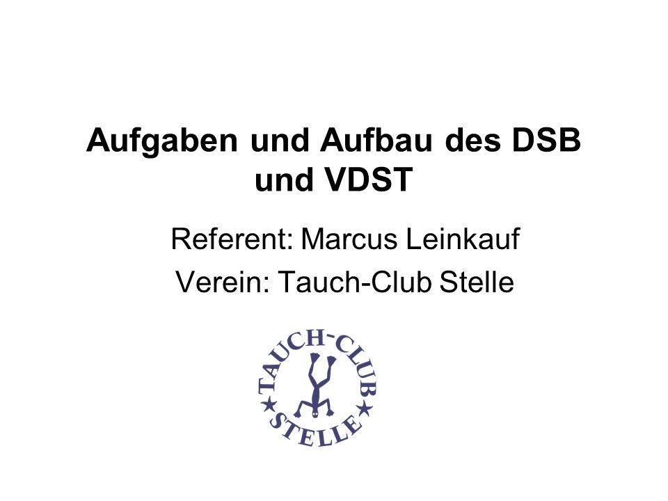 Aufgaben und Aufbau des DSB und VDST Referent: Marcus Leinkauf Verein: Tauch-Club Stelle
