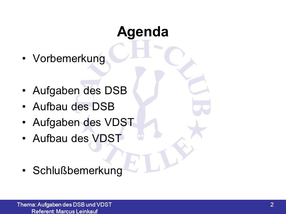 Thema: Aufgaben des DSB und VDST Referent: Marcus Leinkauf 2 Agenda Vorbemerkung Aufgaben des DSB Aufbau des DSB Aufgaben des VDST Aufbau des VDST Schlußbemerkung