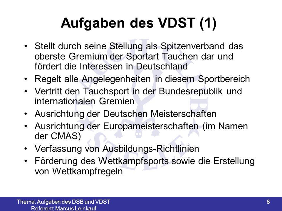 Thema: Aufgaben des DSB und VDST Referent: Marcus Leinkauf 8 Aufgaben des VDST (1) Stellt durch seine Stellung als Spitzenverband das oberste Gremium