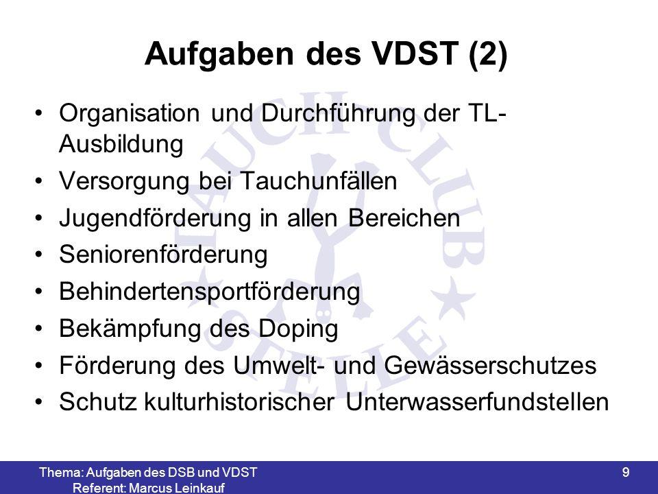Thema: Aufgaben des DSB und VDST Referent: Marcus Leinkauf 9 Aufgaben des VDST (2) Organisation und Durchführung der TL- Ausbildung Versorgung bei Tau