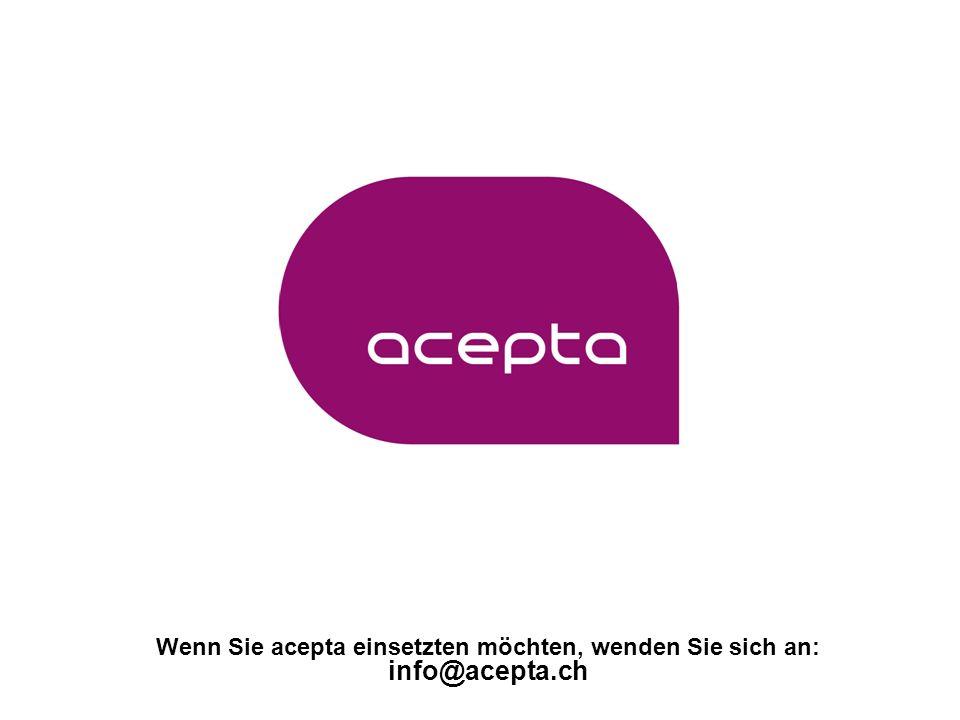 Wenn Sie acepta einsetzten möchten, wenden Sie sich an: info@acepta.ch
