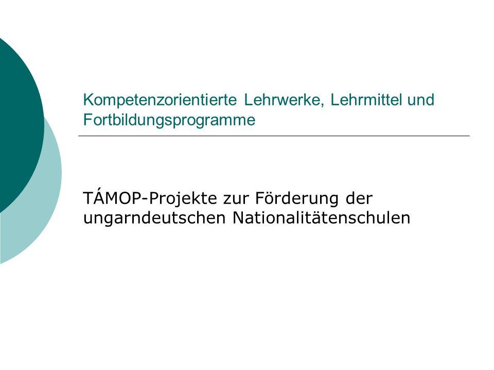 Kompetenzorientierte Lehrwerke, Lehrmittel und Fortbildungsprogramme TÁMOP-Projekte zur Förderung der ungarndeutschen Nationalitätenschulen