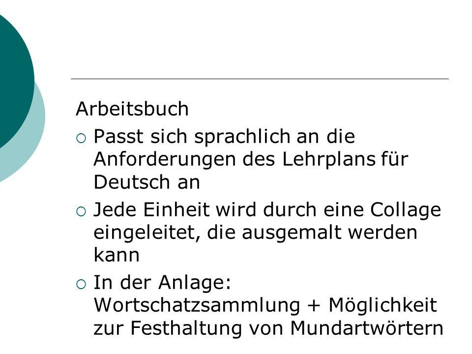 Arbeitsbuch Passt sich sprachlich an die Anforderungen des Lehrplans für Deutsch an Jede Einheit wird durch eine Collage eingeleitet, die ausgemalt we
