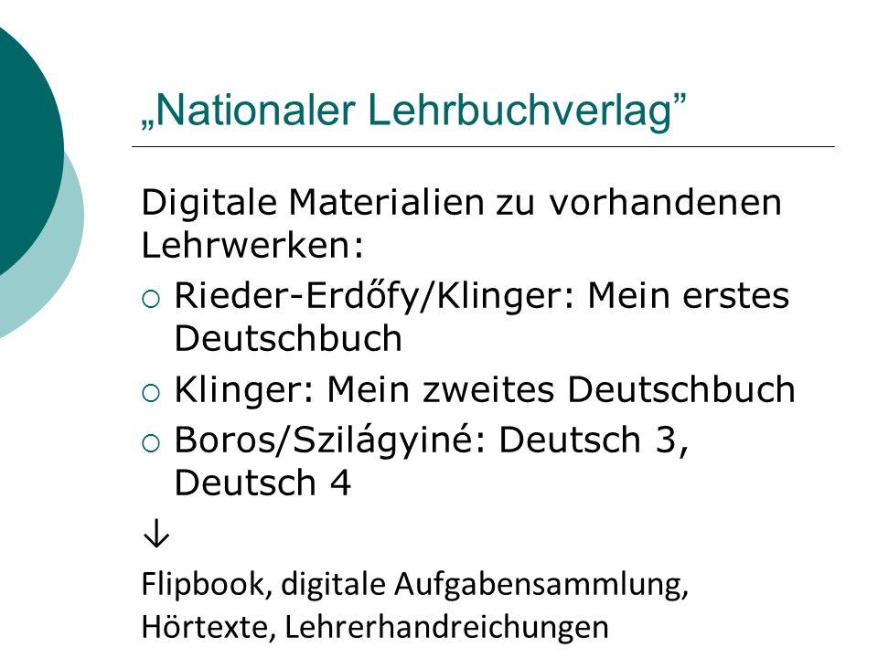 Nationaler Lehrbuchverlag Digitale Materialien zu vorhandenen Lehrwerken: Rieder-Erdőfy/Klinger: Mein erstes Deutschbuch Klinger: Mein zweites Deutsch