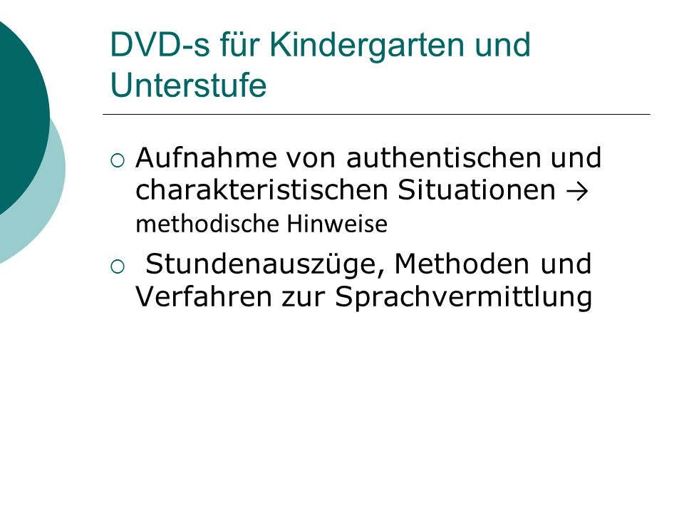 DVD-s für Kindergarten und Unterstufe Aufnahme von authentischen und charakteristischen Situationen methodische Hinweise Stundenauszüge, Methoden und