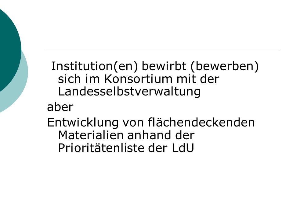 Institution(en) bewirbt (bewerben) sich im Konsortium mit der Landesselbstverwaltung aber Entwicklung von flächendeckenden Materialien anhand der Prio