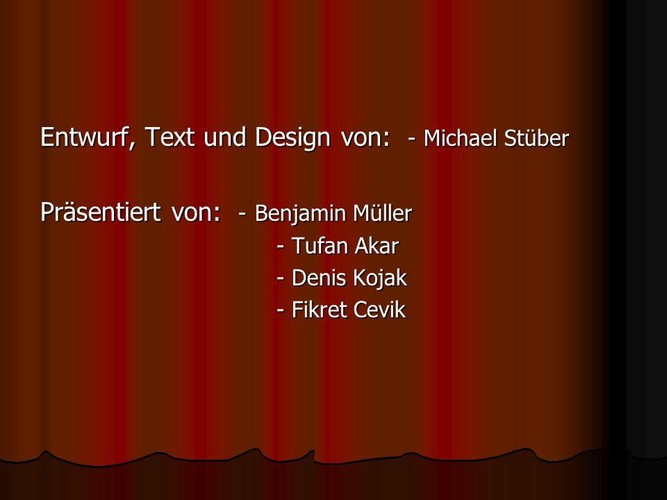 Entwurf, Text und Design von: - Michael Stüber Präsentiert von: - Benjamin Müller - Tufan Akar - Tufan Akar - Denis Kojak - Denis Kojak - Fikret Cevik