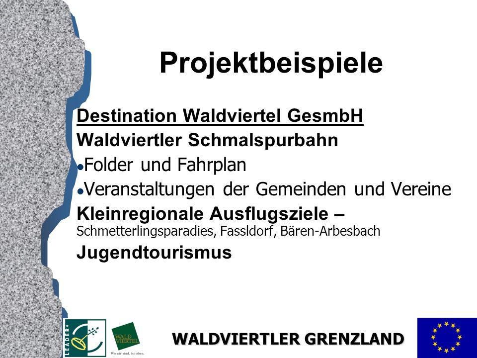 WALDVIERTLER GRENZLAND Projektbeispiele Destination Waldviertel GesmbH Waldviertler Schmalspurbahn l Folder und Fahrplan l Veranstaltungen der Gemeinden und Vereine Kleinregionale Ausflugsziele – Schmetterlingsparadies, Fassldorf, Bären-Arbesbach Jugendtourismus