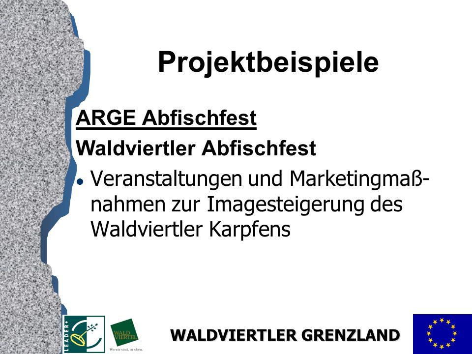 WALDVIERTLER GRENZLAND Projektbeispiele ARGE Abfischfest Waldviertler Abfischfest l Veranstaltungen und Marketingmaß- nahmen zur Imagesteigerung des Waldviertler Karpfens