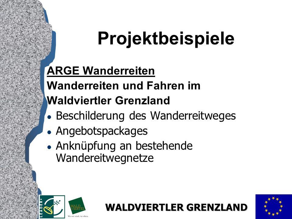WALDVIERTLER GRENZLAND Projektbeispiele ARGE Wanderreiten Wanderreiten und Fahren im Waldviertler Grenzland l Beschilderung des Wanderreitweges l Angebotspackages l Anknüpfung an bestehende Wandereitwegnetze