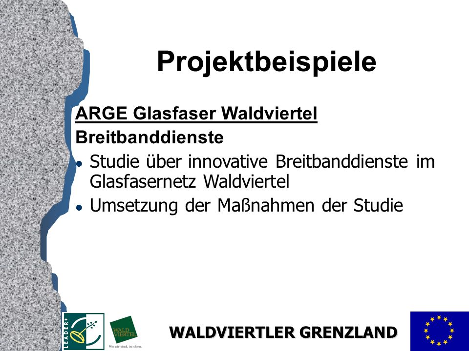 WALDVIERTLER GRENZLAND Projektbeispiele ARGE Glasfaser Waldviertel Breitbanddienste l Studie über innovative Breitbanddienste im Glasfasernetz Waldvie