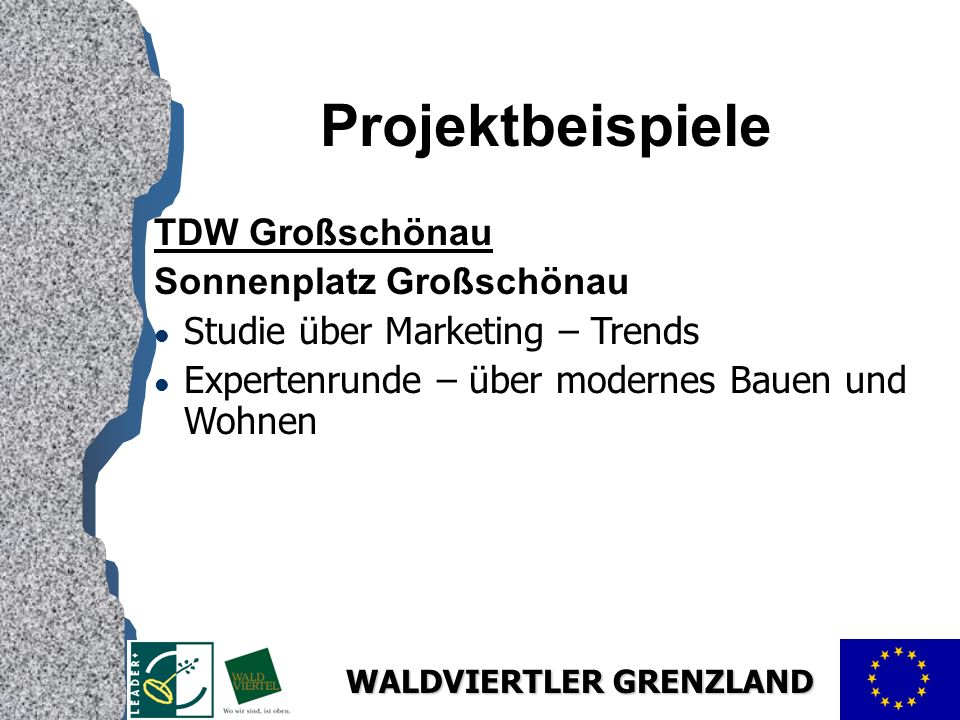 WALDVIERTLER GRENZLAND Projektbeispiele TDW Großschönau Sonnenplatz Großschönau l Studie über Marketing – Trends l Expertenrunde – über modernes Bauen und Wohnen