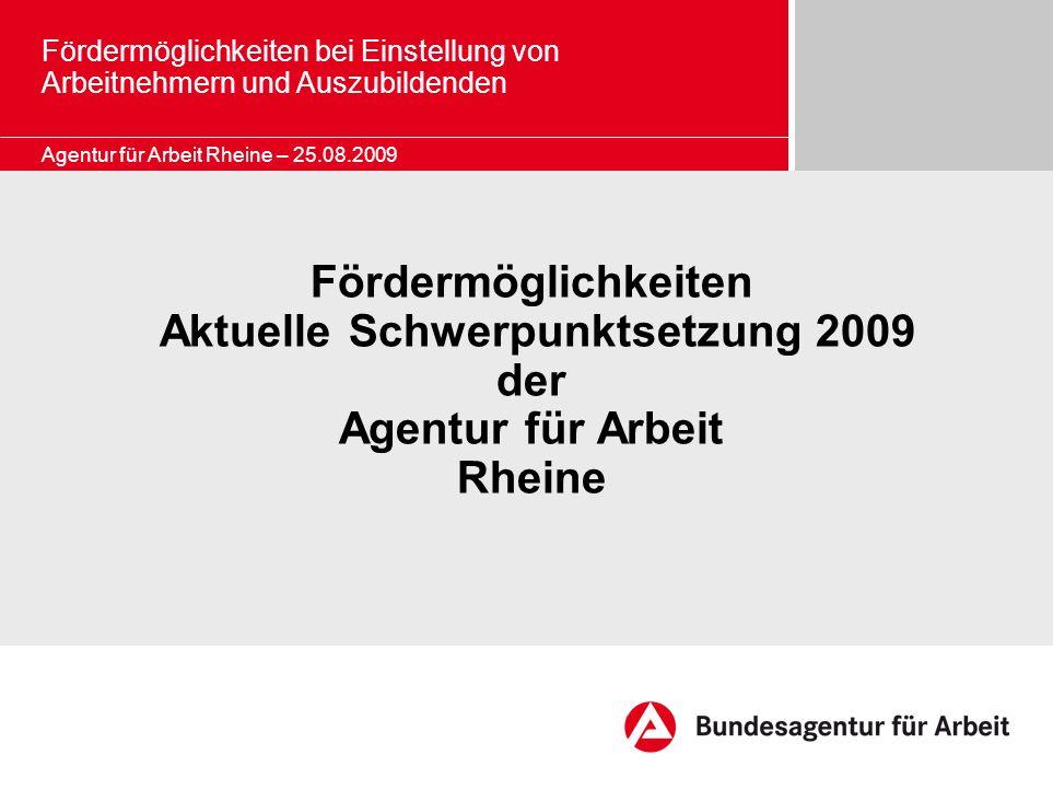 Fördermöglichkeiten bei Einstellung von Arbeitnehmern und Auszubildenden Fördermöglichkeiten Aktuelle Schwerpunktsetzung 2009 der Agentur für Arbeit R