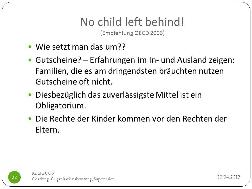 No child left behind! (Empfehlung OECD 2006) Folie 22 Wie setzt man das um?? Gutscheine? – Erfahrungen im In- und Ausland zeigen: Familien, die es am