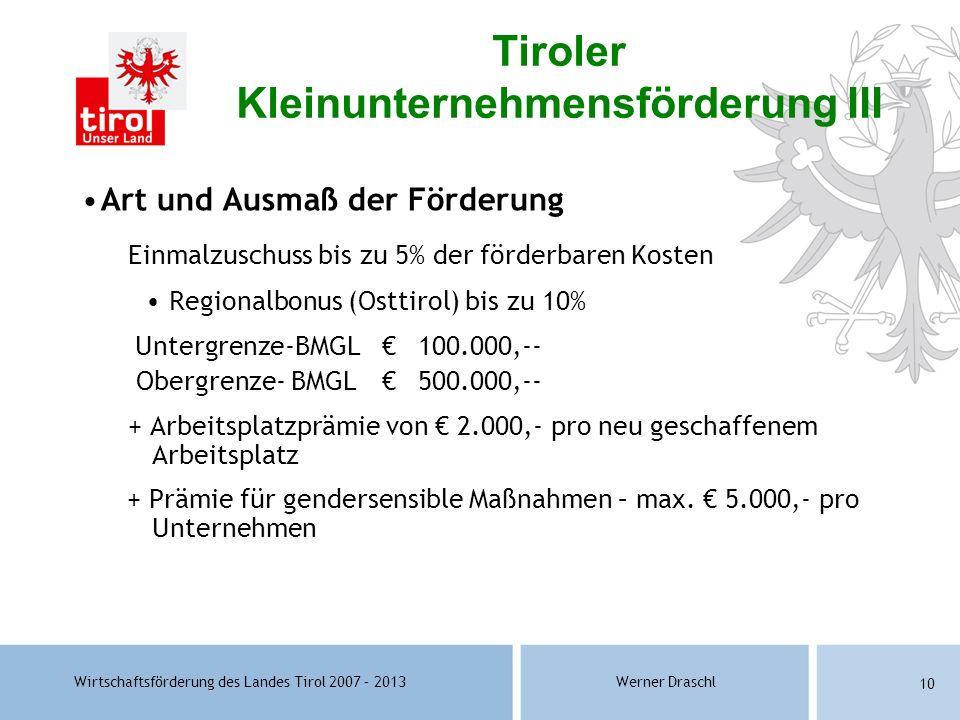 Wirtschaftsförderung des Landes Tirol 2007 – 2013Werner Draschl 10 Art und Ausmaß der Förderung Einmalzuschuss bis zu 5% der förderbaren Kosten Region