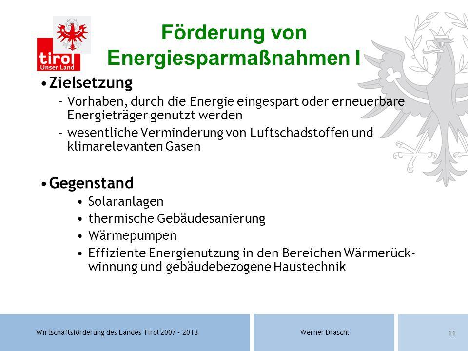 Wirtschaftsförderung des Landes Tirol 2007 – 2013Werner Draschl 11 Zielsetzung –Vorhaben, durch die Energie eingespart oder erneuerbare Energieträger