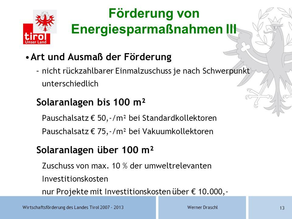 Wirtschaftsförderung des Landes Tirol 2007 – 2013Werner Draschl 13 Art und Ausmaß der Förderung –nicht rückzahlbarer Einmalzuschuss je nach Schwerpunk