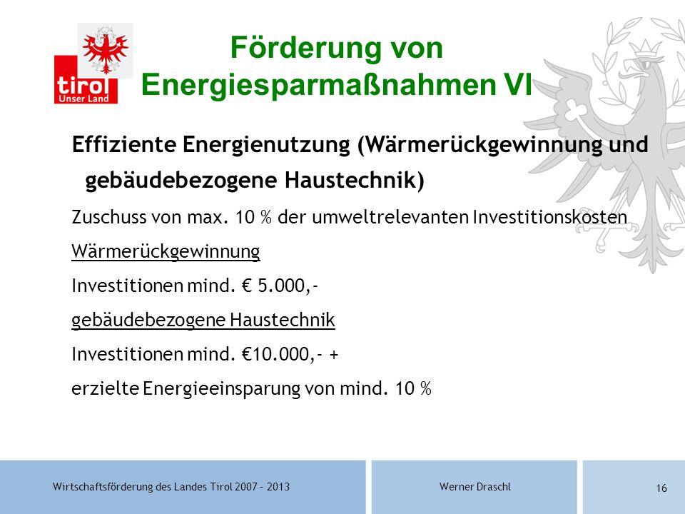 Wirtschaftsförderung des Landes Tirol 2007 – 2013Werner Draschl 16 Effiziente Energienutzung (Wärmerückgewinnung und gebäudebezogene Haustechnik) Zusc