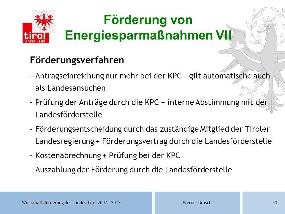 Wirtschaftsförderung des Landes Tirol 2007 – 2013Werner Draschl 17 Förderungsverfahren –Antragseinreichung nur mehr bei der KPC – gilt automatische au