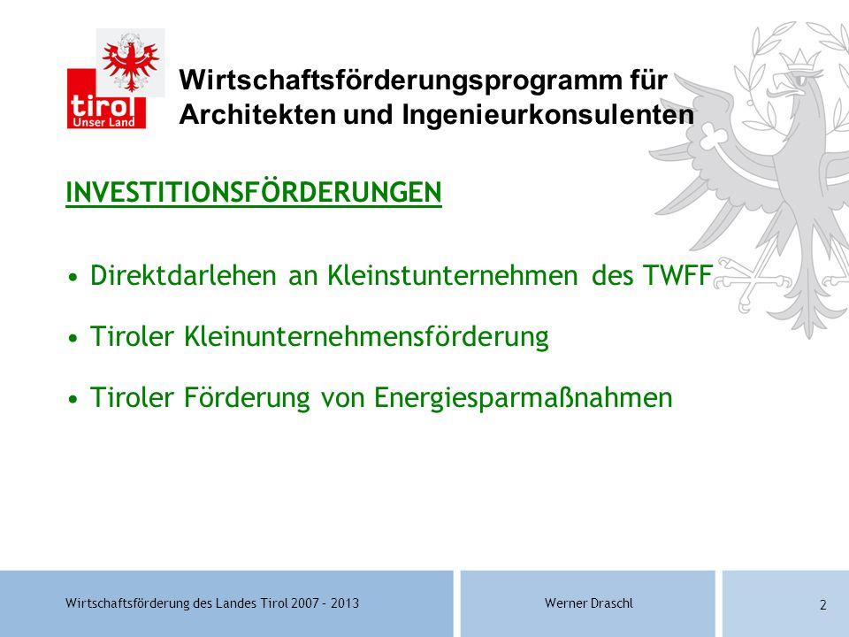 Wirtschaftsförderung des Landes Tirol 2007 – 2013Werner Draschl 2 INVESTITIONSFÖRDERUNGEN Direktdarlehen an Kleinstunternehmen des TWFF Tiroler Kleinu