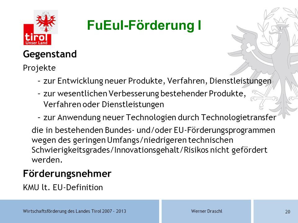 Wirtschaftsförderung des Landes Tirol 2007 – 2013Werner Draschl 20 Gegenstand Projekte –zur Entwicklung neuer Produkte, Verfahren, Dienstleistungen –z