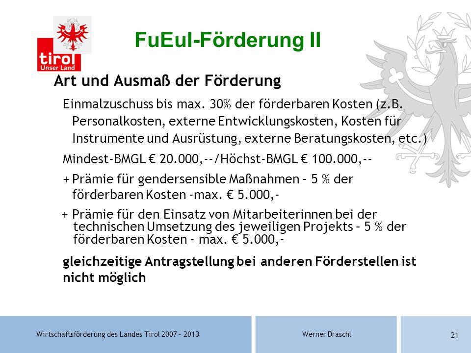 Wirtschaftsförderung des Landes Tirol 2007 – 2013Werner Draschl 21 Art und Ausmaß der Förderung Einmalzuschuss bis max. 30% der förderbaren Kosten (z.